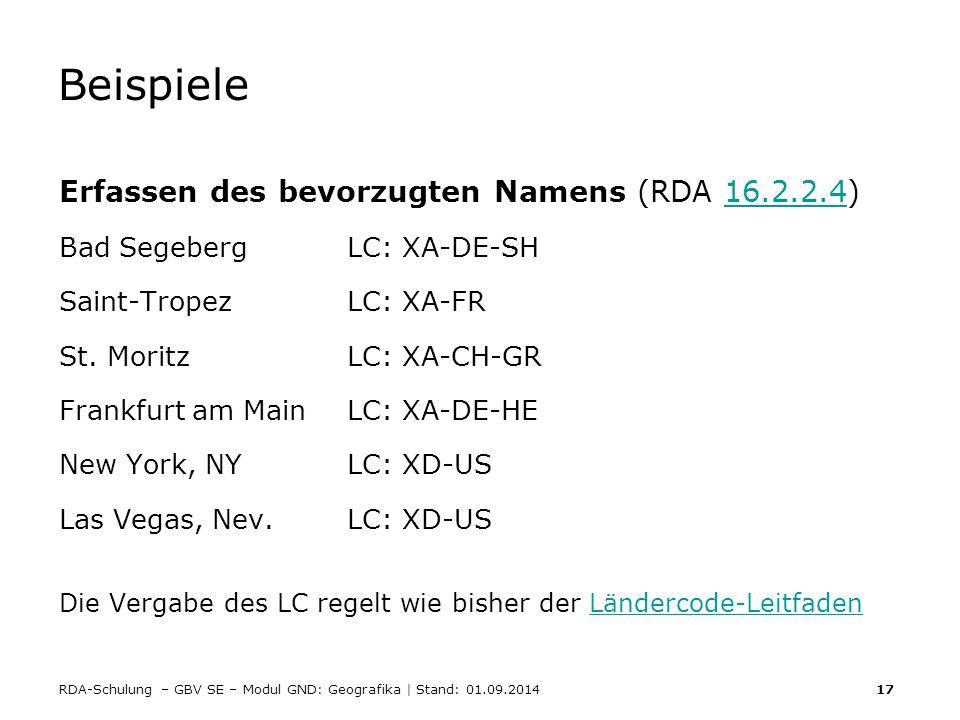 RDA-Schulung – GBV SE – Modul GND: Geografika | Stand: 01.09.2014 17 Beispiele Erfassen des bevorzugten Namens (RDA 16.2.2.4)16.2.2.4 Bad SegebergLC: