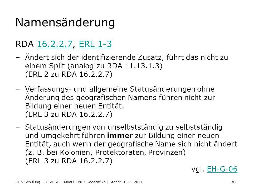 RDA-Schulung – GBV SE – Modul GND: Geografika | Stand: 01.09.2014 20 Namensänderung RDA 16.2.2.7, ERL 1-316.2.2.7ERL 1-3 –Ändert sich der identifizier
