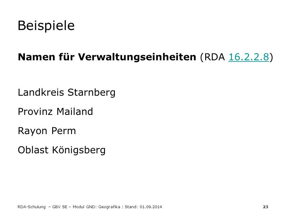 RDA-Schulung – GBV SE – Modul GND: Geografika | Stand: 01.09.2014 23 Beispiele Namen für Verwaltungseinheiten (RDA 16.2.2.8)16.2.2.8 Landkreis Starnbe