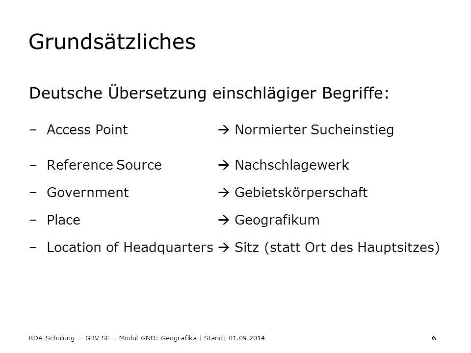 RDA-Schulung – GBV SE – Modul GND: Geografika | Stand: 01.09.2014 6 Grundsätzliches Deutsche Übersetzung einschlägiger Begriffe: –Access Point  Normi