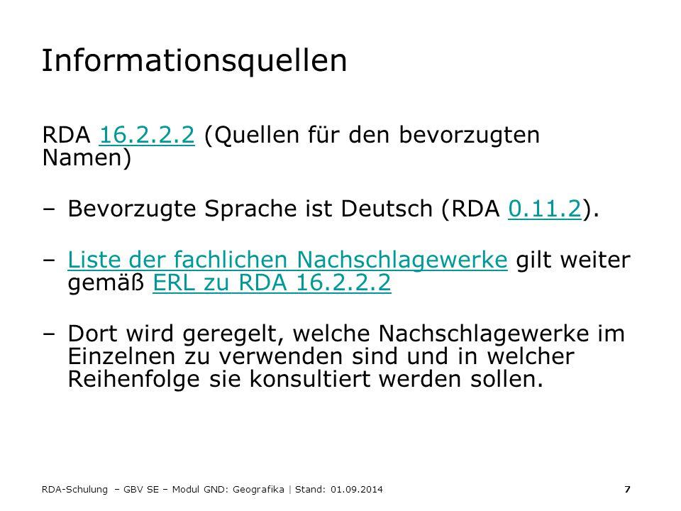 RDA-Schulung – GBV SE – Modul GND: Geografika | Stand: 01.09.2014 7 Informationsquellen RDA 16.2.2.2 (Quellen für den bevorzugten Namen)16.2.2.2 –Bevo