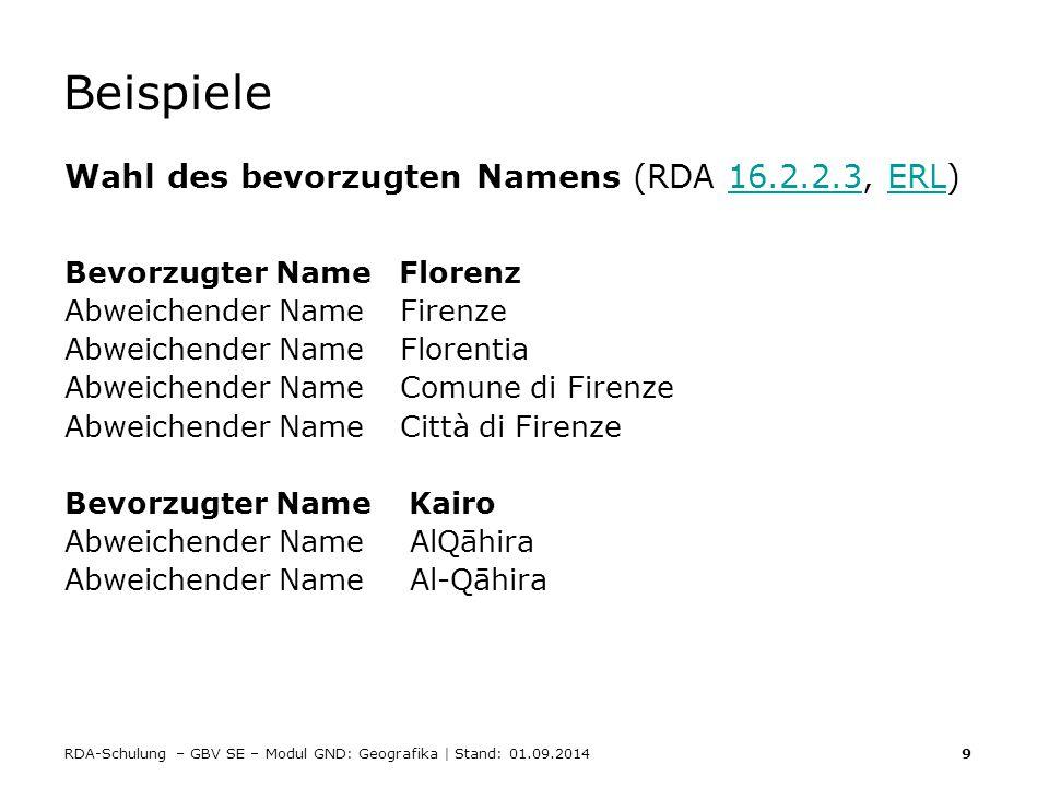 RDA-Schulung – GBV SE – Modul GND: Geografika | Stand: 01.09.2014 9 Beispiele Wahl des bevorzugten Namens (RDA 16.2.2.3, ERL)16.2.2.3ERL Bevorzugter N