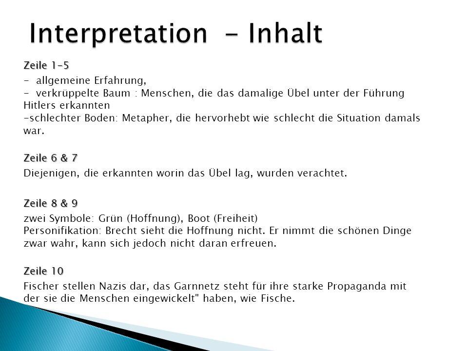 Zeile 1-5 - allgemeine Erfahrung, - verkrüppelte Baum : Menschen, die das damalige Übel unter der Führung Hitlers erkannten -schlechter Boden: Metaphe