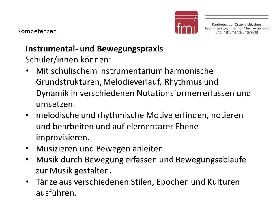 Kompetenzen Instrumental- und Bewegungspraxis Schüler/innen können: Mit schulischem Instrumentarium harmonische Grundstrukturen, Melodieverlauf, Rhyth
