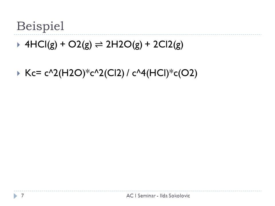 Beispiel  4HCl(g) + O2(g) ⇌ 2H2O(g) + 2Cl2(g)  Kc= c^2(H2O)*c^2(Cl2) / c^4(HCl)*c(O2) 7AC I Seminar - Ilda Sokolovic