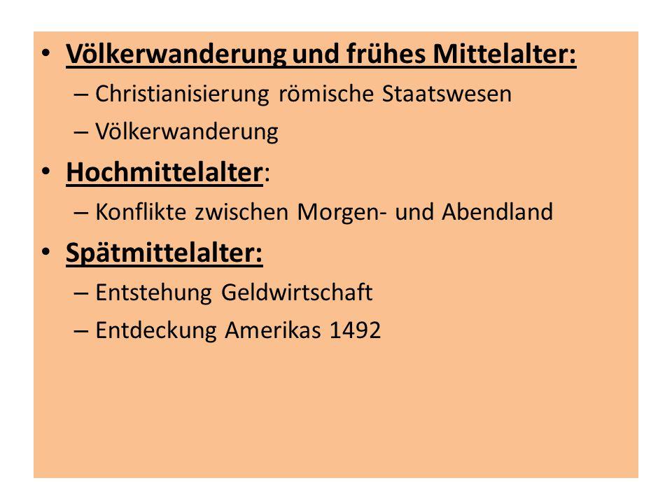 Völkerwanderung und frühes Mittelalter: – Christianisierung römische Staatswesen – Völkerwanderung Hochmittelalter: – Konflikte zwischen Morgen- und A