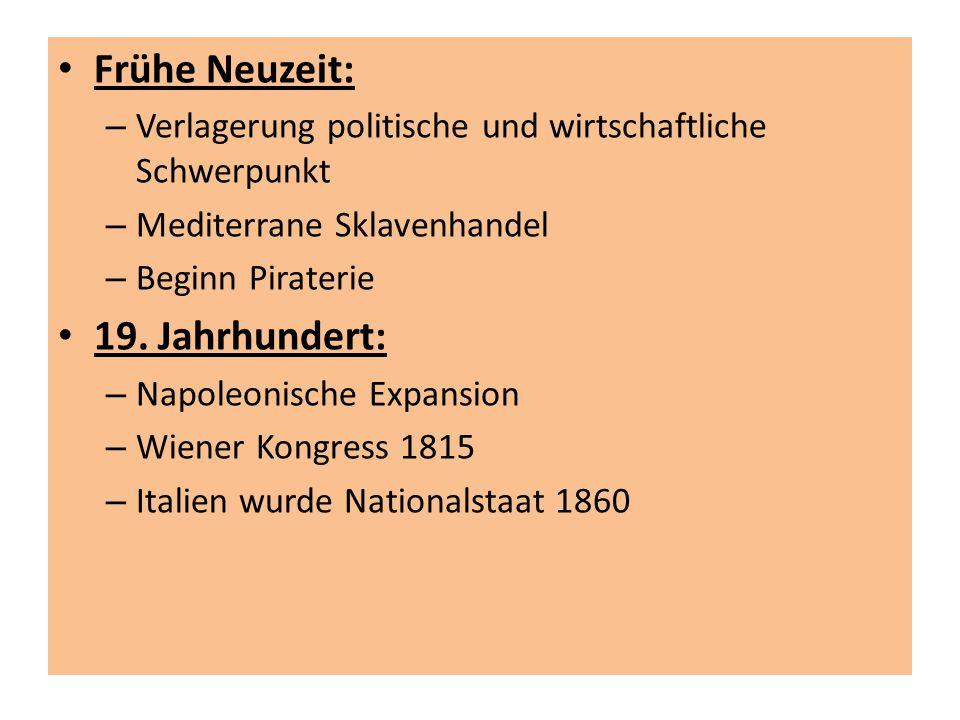 Frühe Neuzeit: – Verlagerung politische und wirtschaftliche Schwerpunkt – Mediterrane Sklavenhandel – Beginn Piraterie 19. Jahrhundert: – Napoleonisch