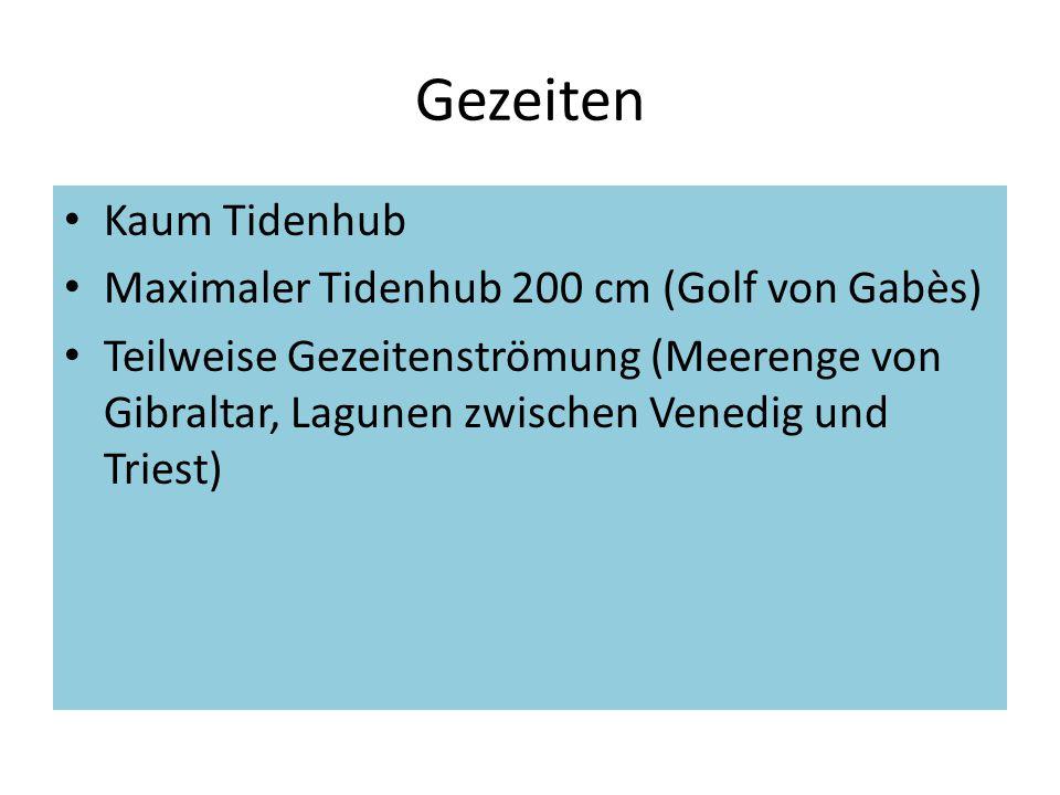 Gezeiten Kaum Tidenhub Maximaler Tidenhub 200 cm (Golf von Gabès) Teilweise Gezeitenströmung (Meerenge von Gibraltar, Lagunen zwischen Venedig und Tri