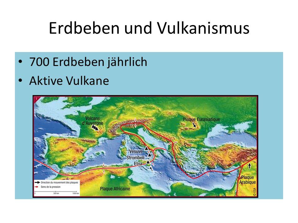 Erdbeben und Vulkanismus 700 Erdbeben jährlich Aktive Vulkane