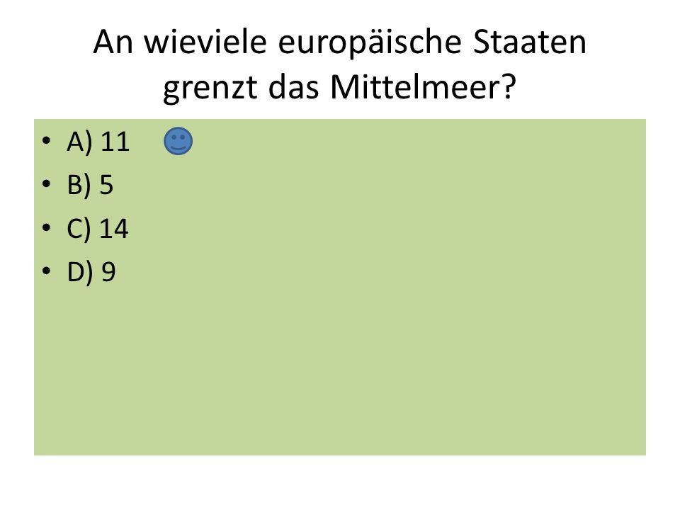 An wieviele europäische Staaten grenzt das Mittelmeer? A) 11 B) 5 C) 14 D) 9