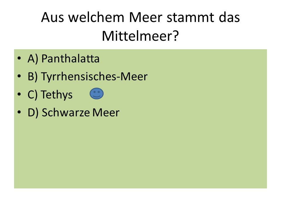 Aus welchem Meer stammt das Mittelmeer? A) Panthalatta B) Tyrrhensisches-Meer C) Tethys D) Schwarze Meer