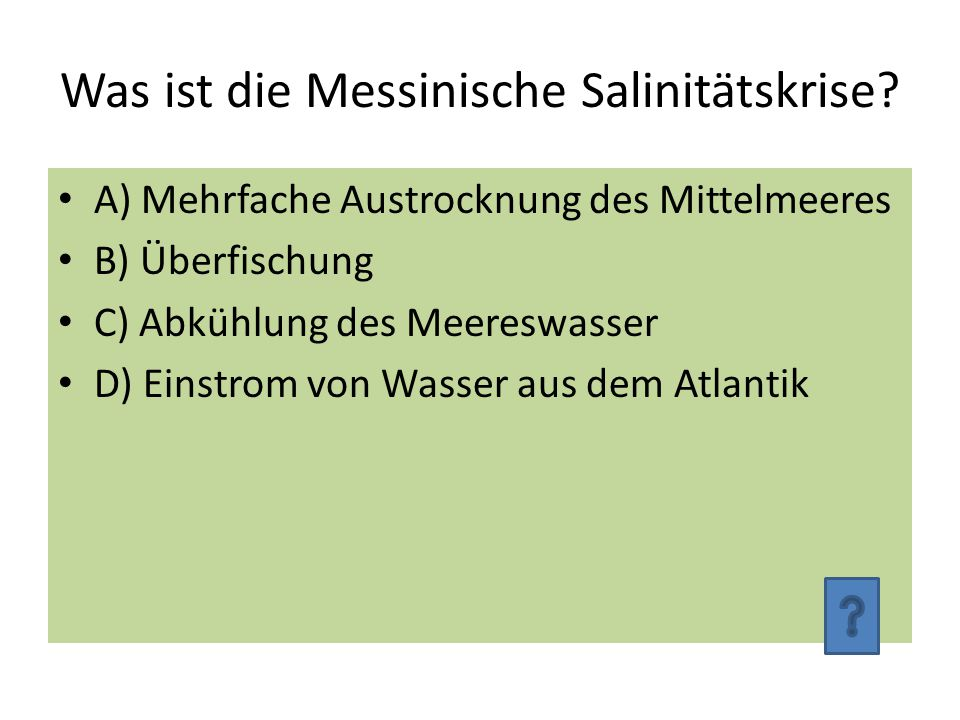 Was ist die Messinische Salinitätskrise? A) Mehrfache Austrocknung des Mittelmeeres B) Überfischung C) Abkühlung des Meereswasser D) Einstrom von Wass