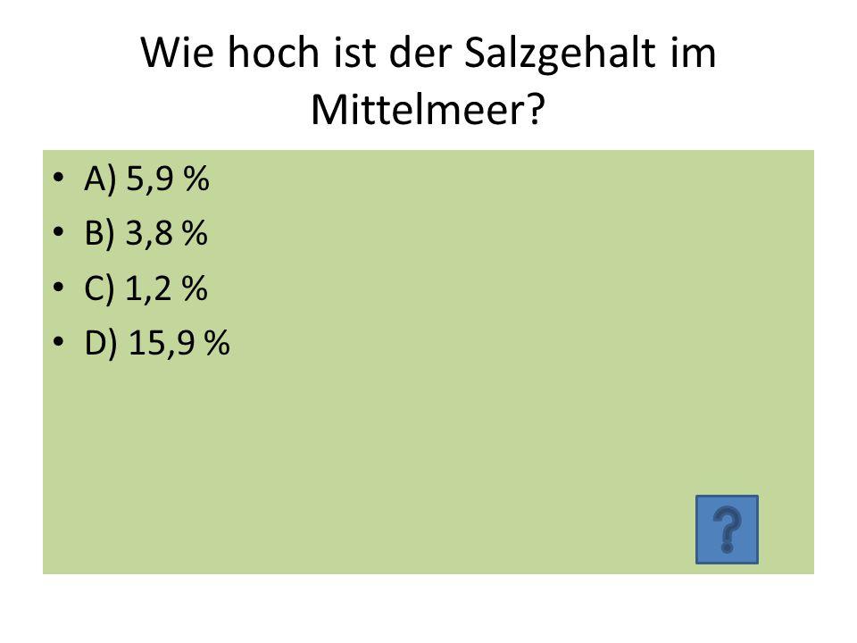 Wie hoch ist der Salzgehalt im Mittelmeer? A) 5,9 % B) 3,8 % C) 1,2 % D) 15,9 %