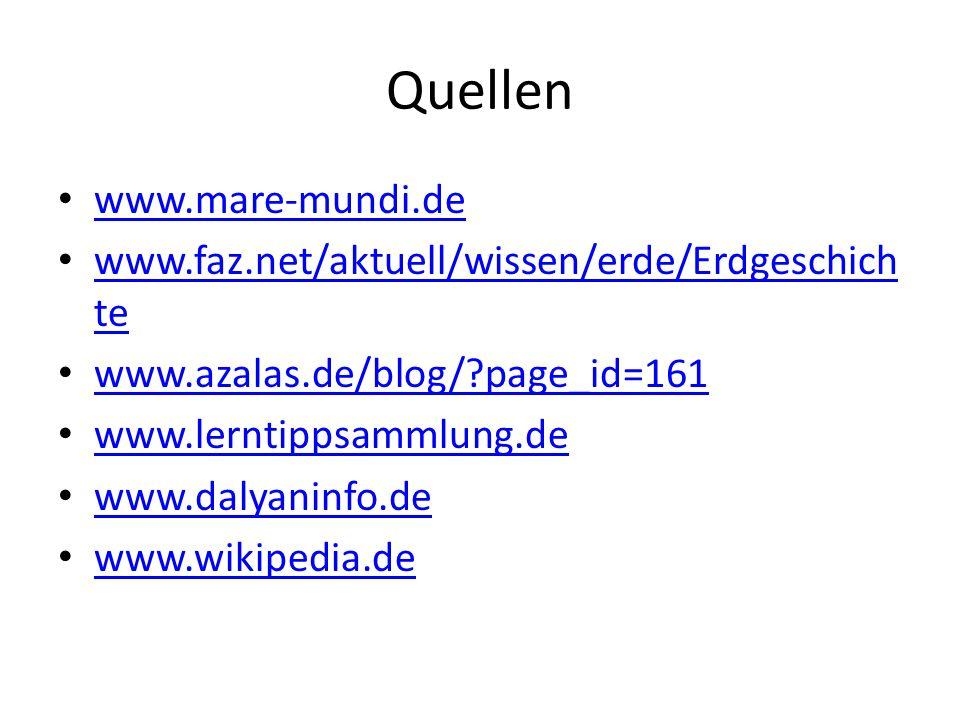 Quellen www.mare-mundi.de www.faz.net/aktuell/wissen/erde/Erdgeschich te www.faz.net/aktuell/wissen/erde/Erdgeschich te www.azalas.de/blog/?page_id=16