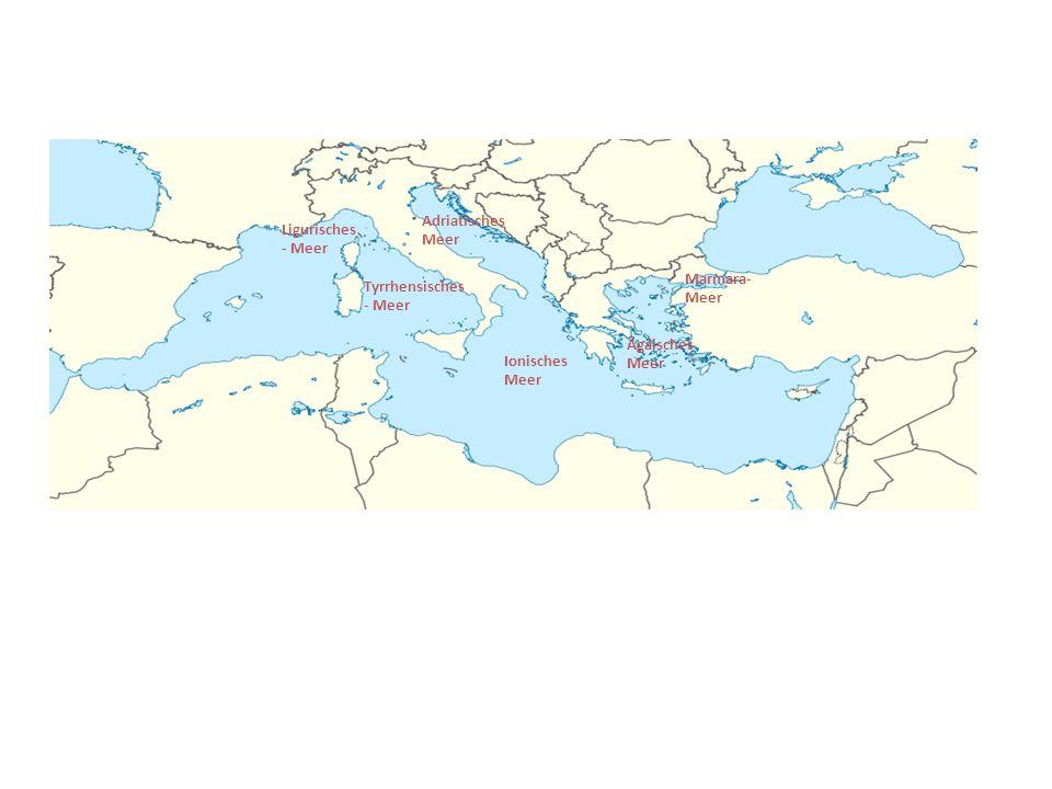 Adriatisches Meer Marmara- Meer Ligurisches - Meer Tyrrhensisches - Meer Ionisches Meer Ägäisches Meer