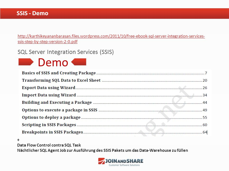 Weitere Steuerelemente wie Schleifen, Filter, ftp + mail Tasks siehe PDF Ebook (0 € aber super) SQL Server Integration Services (SSIS) – Step by Step Tutorial http://karthikeyananbarasan.files.wordpress.com/2011/10/free-ebook- sql-server-integration-services-ssis-step-by-step-version-2-0.pdf SSIS - Lernmaterial