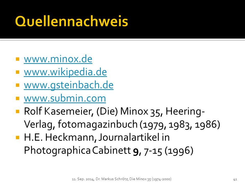  www.minox.de www.minox.de  www.wikipedia.de www.wikipedia.de  www.gsteinbach.de www.gsteinbach.de  www.submin.com www.submin.com  Rolf Kasemeier, (Die) Minox 35, Heering- Verlag, fotomagazinbuch (1979, 1983, 1986)  H.E.
