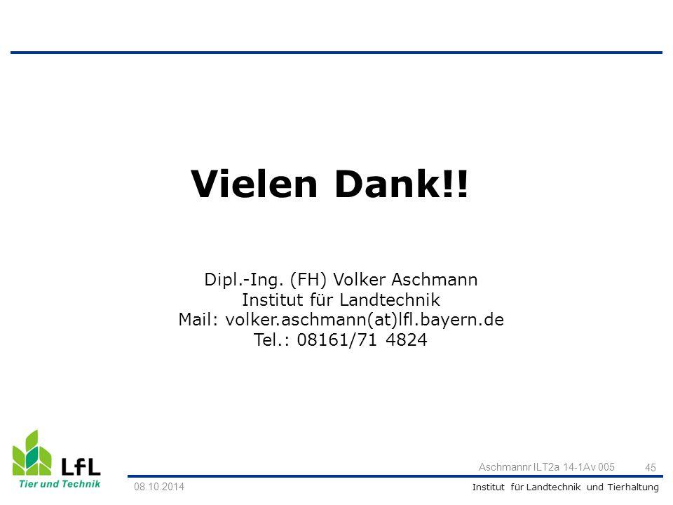 Institut für Landtechnik und Tierhaltung 45 Aschmannr ILT2a 14-1Av 005 Vielen Dank!! 08.10.2014 Dipl.-Ing. (FH) Volker Aschmann Institut für Landtechn