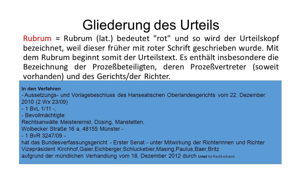 Gliederung des Urteils Rubrum = Rubrum (lat.) bedeutet rot und so wird der Urteilskopf bezeichnet, weil dieser früher mit roter Schrift geschrieben wurde.