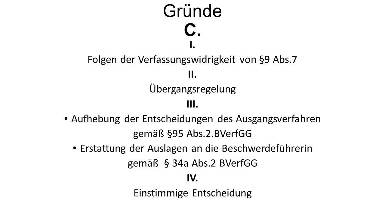 Gründe C.I. Folgen der Verfassungswidrigkeit von §9 Abs.7 II.