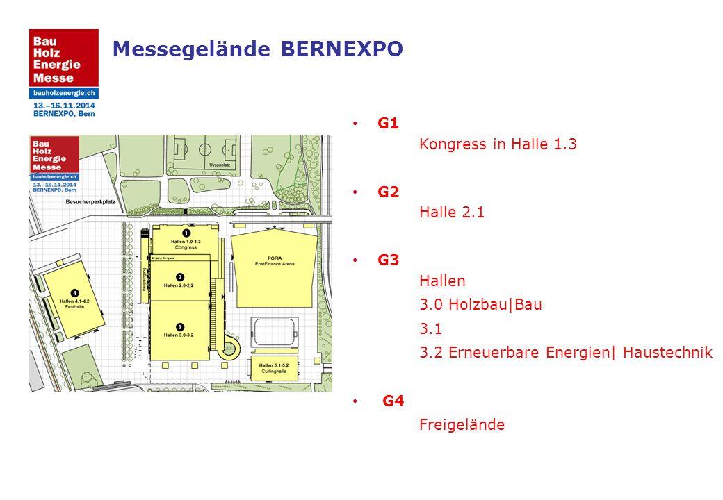 Messegelände BERNEXPO G1 Kongress in Halle 1.3 G2 Halle 2.1 G3 Hallen 3.0 Holzbau|Bau 3.1 3.2 Erneuerbare Energien| Haustechnik G4 Freigelände