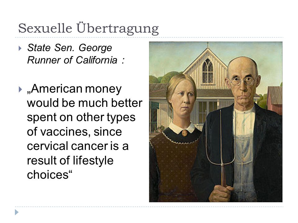 "Sexuelle Übertragung  State Sen. George Runner of California :  ""American money would be much better spent on other types of vaccines, since cervica"