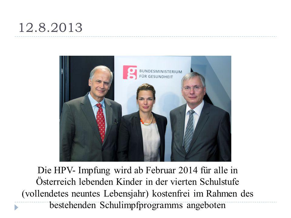 12.8.2013 Die HPV- Impfung wird ab Februar 2014 für alle in Österreich lebenden Kinder in der vierten Schulstufe (vollendetes neuntes Lebensjahr) kost