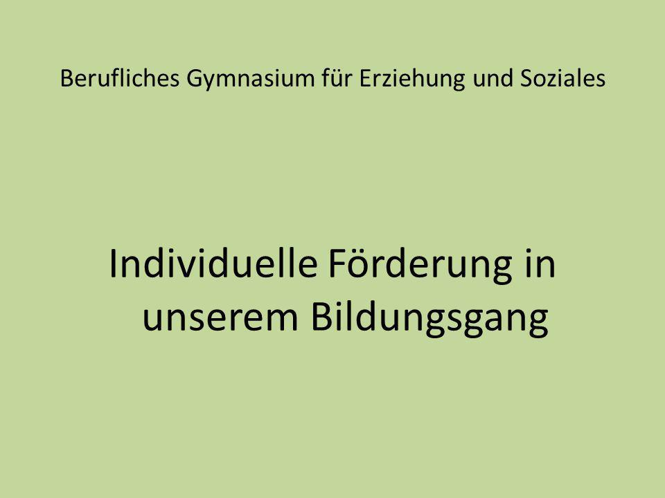 Berufliches Gymnasium für Erziehung und Soziales Individuelle Förderung in unserem Bildungsgang