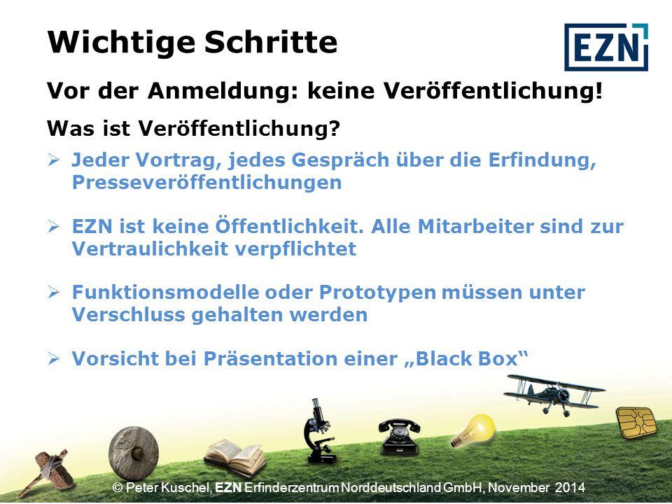 © Peter Kuschel, EZN Erfinderzentrum Norddeutschland GmbH, November 2014 Vor der Anmeldung: keine Veröffentlichung.
