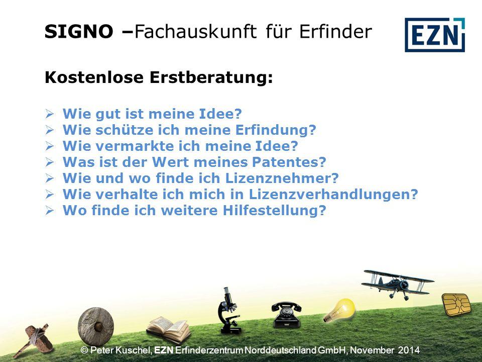 © Peter Kuschel, EZN Erfinderzentrum Norddeutschland GmbH, November 2014 Kostenlose Erstberatung:  Wie gut ist meine Idee.