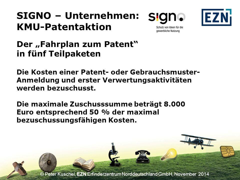 """© Peter Kuschel, EZN Erfinderzentrum Norddeutschland GmbH, November 2014 Der """"Fahrplan zum Patent in fünf Teilpaketen Die Kosten einer Patent- oder Gebrauchsmuster- Anmeldung und erster Verwertungsaktivitäten werden bezuschusst."""
