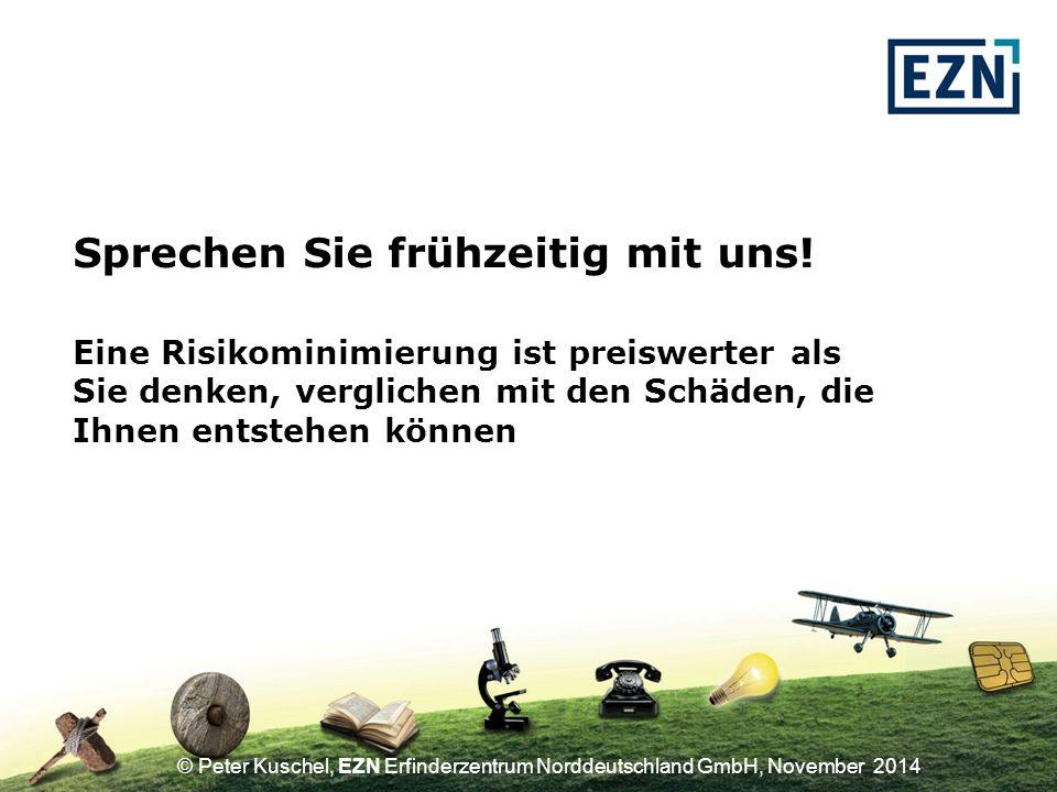 © Peter Kuschel, EZN Erfinderzentrum Norddeutschland GmbH, November 2014 Sprechen Sie frühzeitig mit uns.