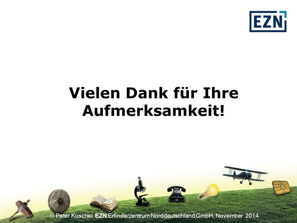 © Peter Kuschel, EZN Erfinderzentrum Norddeutschland GmbH, November 2014 Vielen Dank für Ihre Aufmerksamkeit!