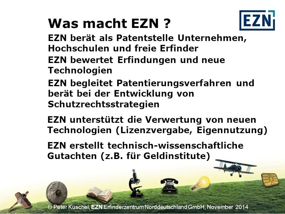 © Peter Kuschel, EZN Erfinderzentrum Norddeutschland GmbH, November 2014 Was macht EZN .
