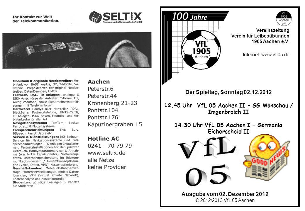 Ausgabe vom 02. Dezember 2012 © 2012/2013 VfL 05 Aachen Vereinszeitung Verein für Leibesübungen 1905 Aachen e.V. Internet: www.vfl05.de Der Spieltag,
