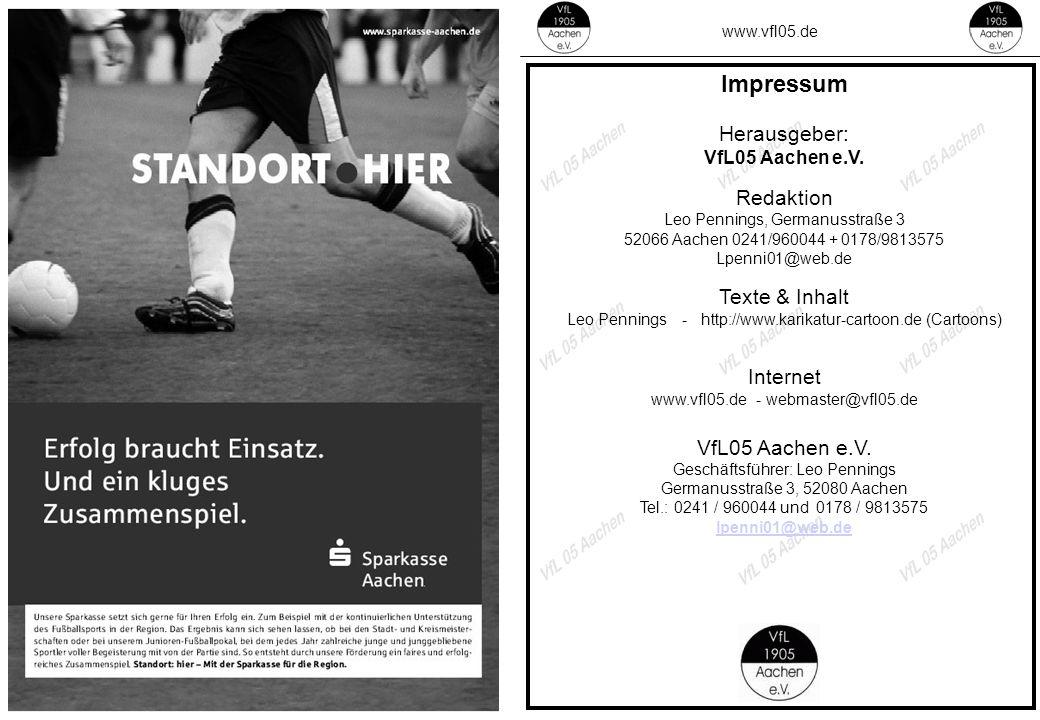 www.vfl05.de Impressum Herausgeber: VfL05 Aachen e.V. Redaktion Leo Pennings, Germanusstraße 3 52066 Aachen 0241/960044 + 0178/9813575 Lpenni01@web.de
