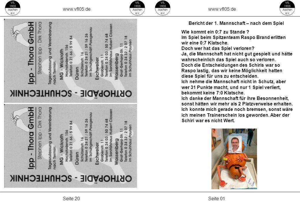 www.vfl05.de Seite 01Seite 20 Bericht der 1. Mannschaft – nach dem Spiel Wie kommt ein 0:7 zu Stande ? Im Spiel beim Spitzenteam Raspo Brand erlitten