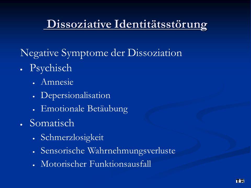 Dissoziative Identitätsstörung Dissoziative Identitätsstörung Negative Symptome der Dissoziation  Psychisch  Amnesie  Depersionalisation  Emotiona
