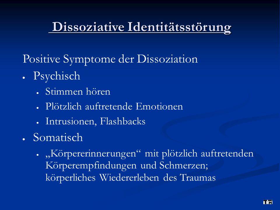 Dissoziative Identitätsstörung Dissoziative Identitätsstörung Positive Symptome der Dissoziation  Psychisch  Stimmen hören  Plötzlich auftretende E