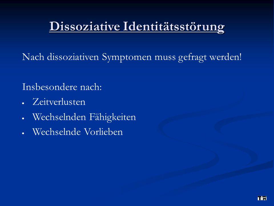 Dissoziative Identitätsstörung Nach dissoziativen Symptomen muss gefragt werden! Insbesondere nach:  Zeitverlusten  Wechselnden Fähigkeiten  Wechse