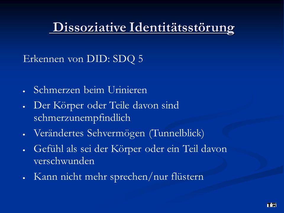 Dissoziative Identitätsstörung Dissoziative Identitätsstörung Erkennen von DID: SDQ 5  Schmerzen beim Urinieren  Der Körper oder Teile davon sind sc