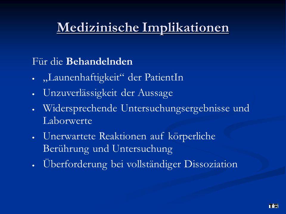 """Medizinische Implikationen Für die Behandelnden  """"Launenhaftigkeit"""" der PatientIn  Unzuverlässigkeit der Aussage  Widersprechende Untersuchungserge"""