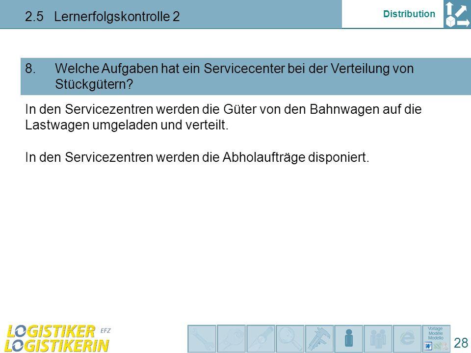 Distribution 2.5 Lernerfolgskontrolle 2 28 Welche Aufgaben hat ein Servicecenter bei der Verteilung von Stückgütern.