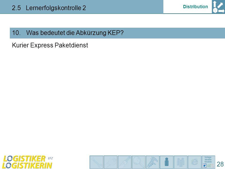 Distribution 2.5 Lernerfolgskontrolle 2 28 Was bedeutet die Abkürzung KEP?10.