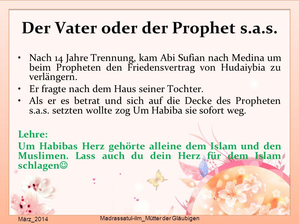 Der Vater oder der Prophet s.a.s. März_2014 Madrassatul-ilm_Mütter der Gläubigen Nach 14 Jahre Trennung, kam Abi Sufian nach Medina um beim Propheten
