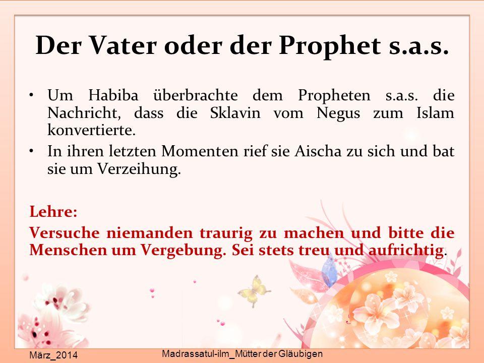 Der Vater oder der Prophet s.a.s. März_2014 Madrassatul-ilm_Mütter der Gläubigen Um Habiba überbrachte dem Propheten s.a.s. die Nachricht, dass die Sk