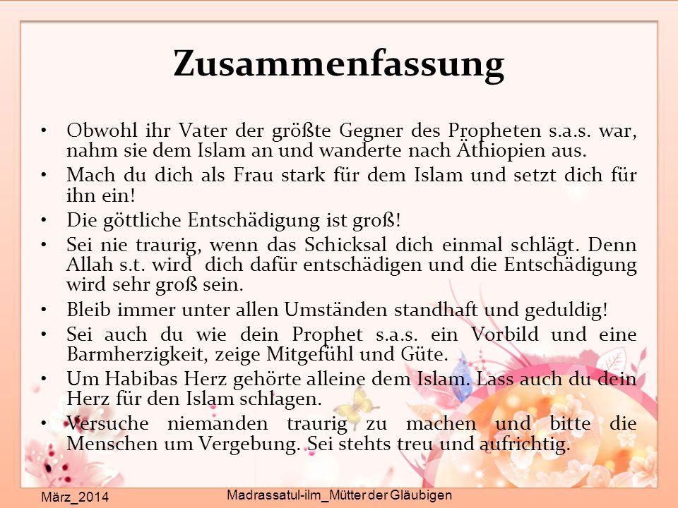 Zusammenfassung März_2014 Madrassatul-ilm_Mütter der Gläubigen Obwohl ihr Vater der größte Gegner des Propheten s.a.s. war, nahm sie dem Islam an und