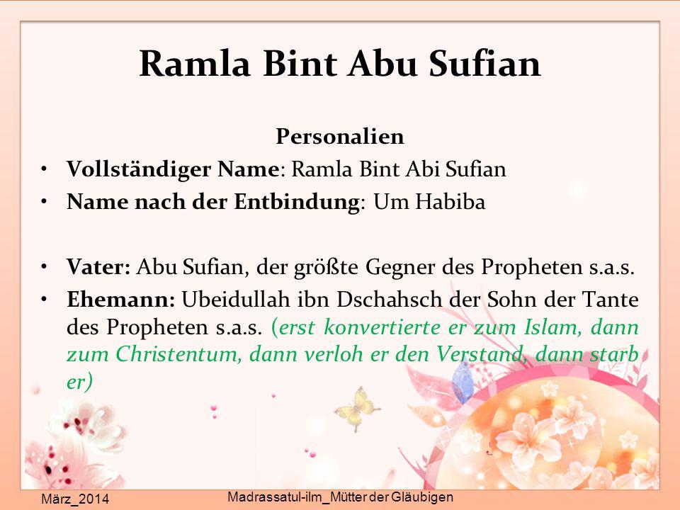 Ramla Bint Abu Sufian März_2014 Madrassatul-ilm_Mütter der Gläubigen Personalien Vollständiger Name: Ramla Bint Abi Sufian Name nach der Entbindung: U
