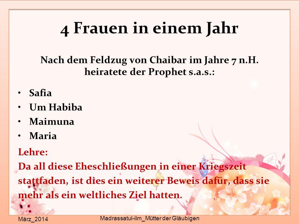 4 Frauen in einem Jahr März_2014 Madrassatul-ilm_Mütter der Gläubigen Nach dem Feldzug von Chaibar im Jahre 7 n.H. heiratete der Prophet s.a.s.: Safia