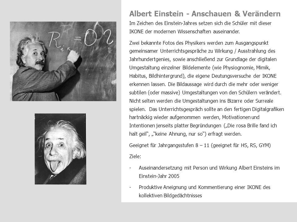 Albert Einstein - Anschauen & Verändern Im Zeichen des Einstein-Jahres setzen sich die Schüler mit dieser IKONE der modernen Wissenschaften auseinande